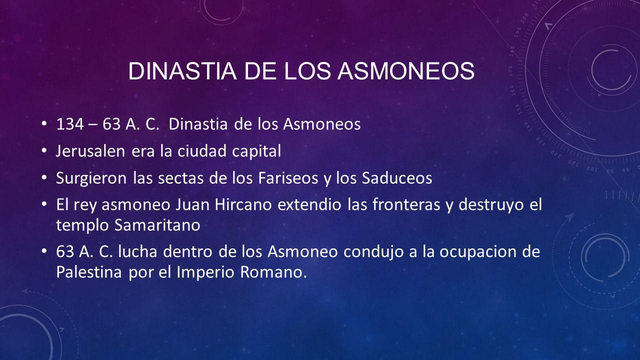 DINASTIA DE LOS ASMONEOS 134 – 63 A.C.