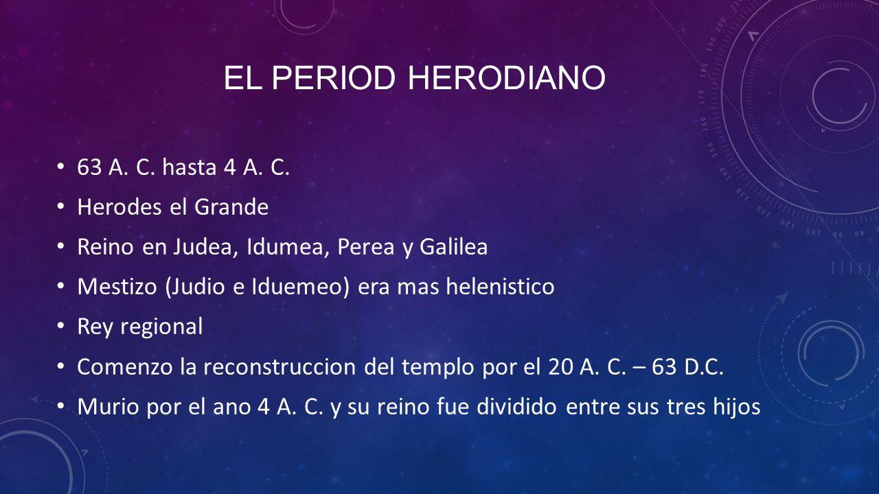 EL PERIOD HERODIANO 63 A.C. hasta 4 A. C.