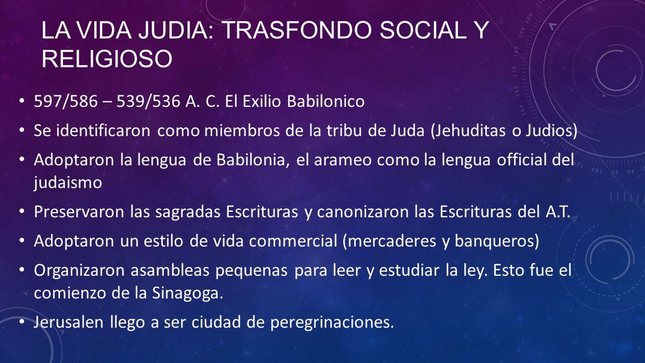 LA VIDA JUDIA: TRASFONDO SOCIAL Y RELIGIOSO 597/586 – 539/536 A.