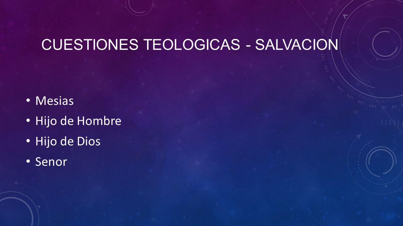 CUESTIONES TEOLOGICAS - SALVACION Mesias Hijo de Hombre Hijo de Dios Senor