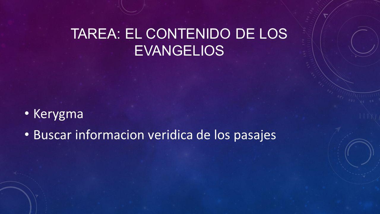 TAREA: EL CONTENIDO DE LOS EVANGELIOS Kerygma Buscar informacion veridica de los pasajes
