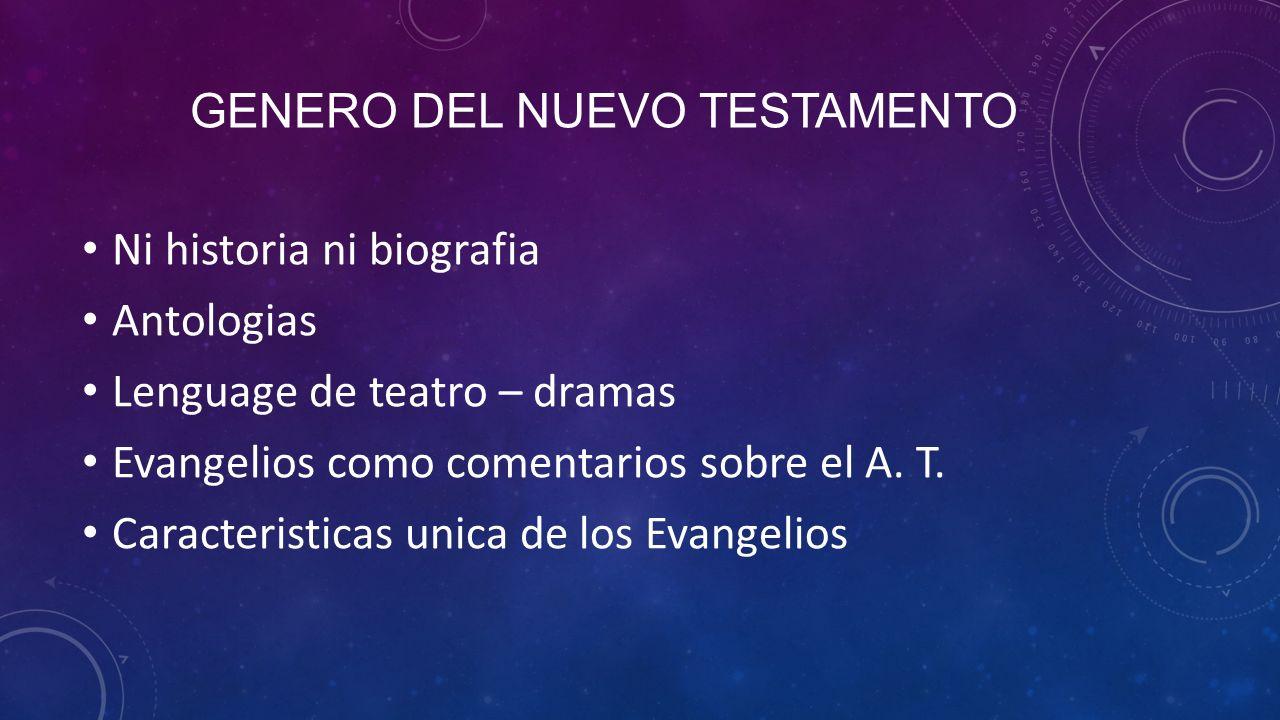 GENERO DEL NUEVO TESTAMENTO Ni historia ni biografia Antologias Lenguage de teatro – dramas Evangelios como comentarios sobre el A.