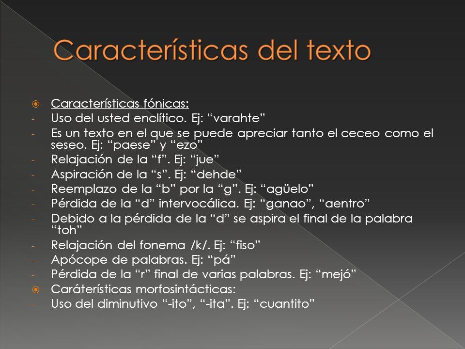 Características fónicas: - Uso del usted enclítico. Ej: varahte - Es un texto en el que se puede apreciar tanto el ceceo como el seseo. Ej: paese y ez