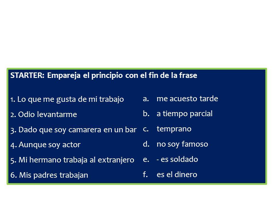 STARTER: Empareja el principio con el fin de la frase 1.