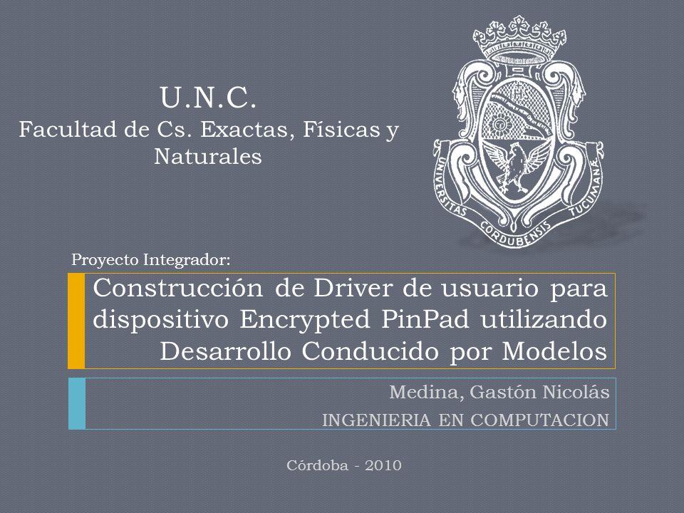 Construcción de Driver de usuario para dispositivo Encrypted PinPad utilizando Desarrollo Conducido por Modelos Medina, Gastón Nicolás INGENIERIA EN C