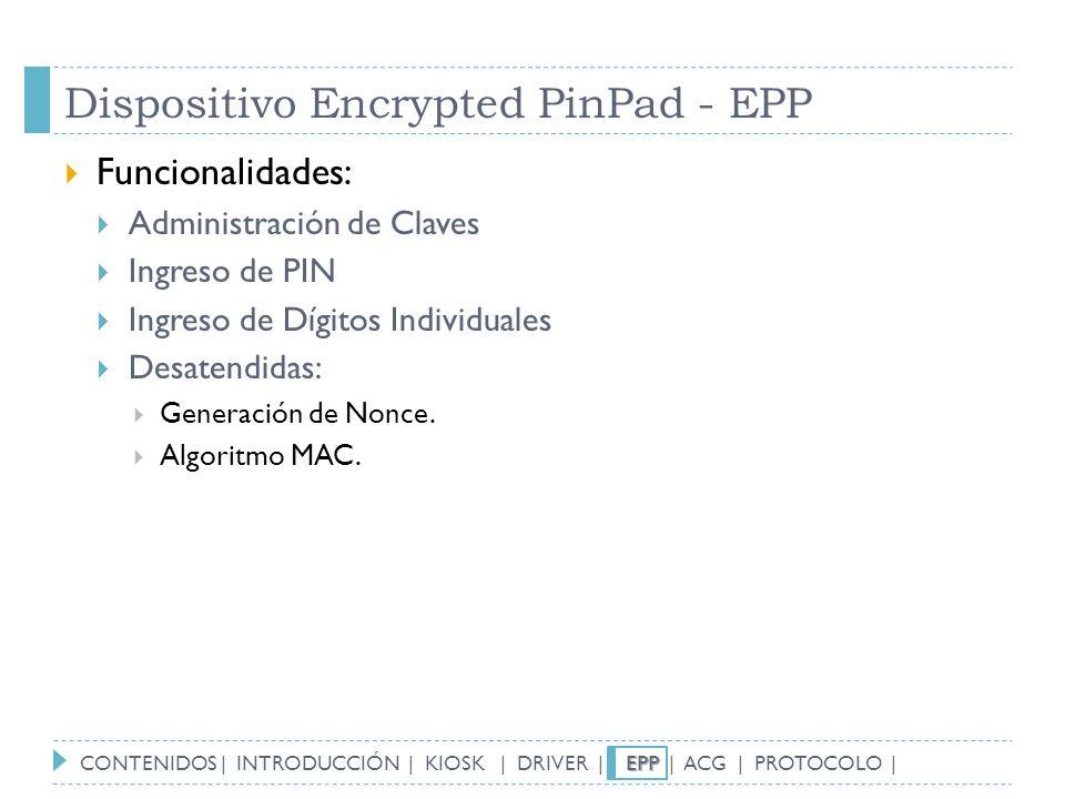Dispositivo Encrypted PinPad - EPP Funcionalidades: Administración de Claves Ingreso de PIN Ingreso de Dígitos Individuales Desatendidas: Generación d