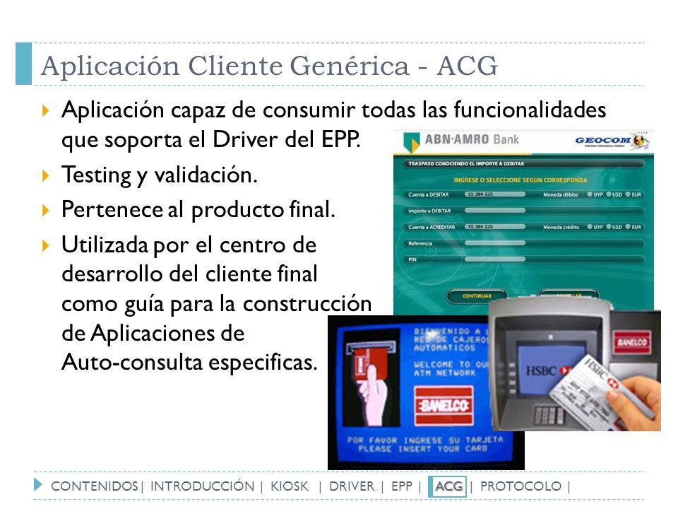 Aplicación Cliente Genérica - ACG Aplicación capaz de consumir todas las funcionalidades que soporta el Driver del EPP. Testing y validación. Pertenec