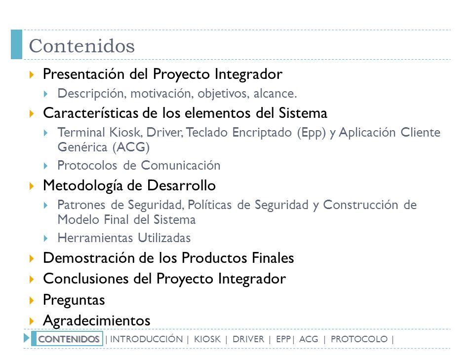 Contenidos Presentación del Proyecto Integrador Descripción, motivación, objetivos, alcance. Características de los elementos del Sistema Terminal Kio