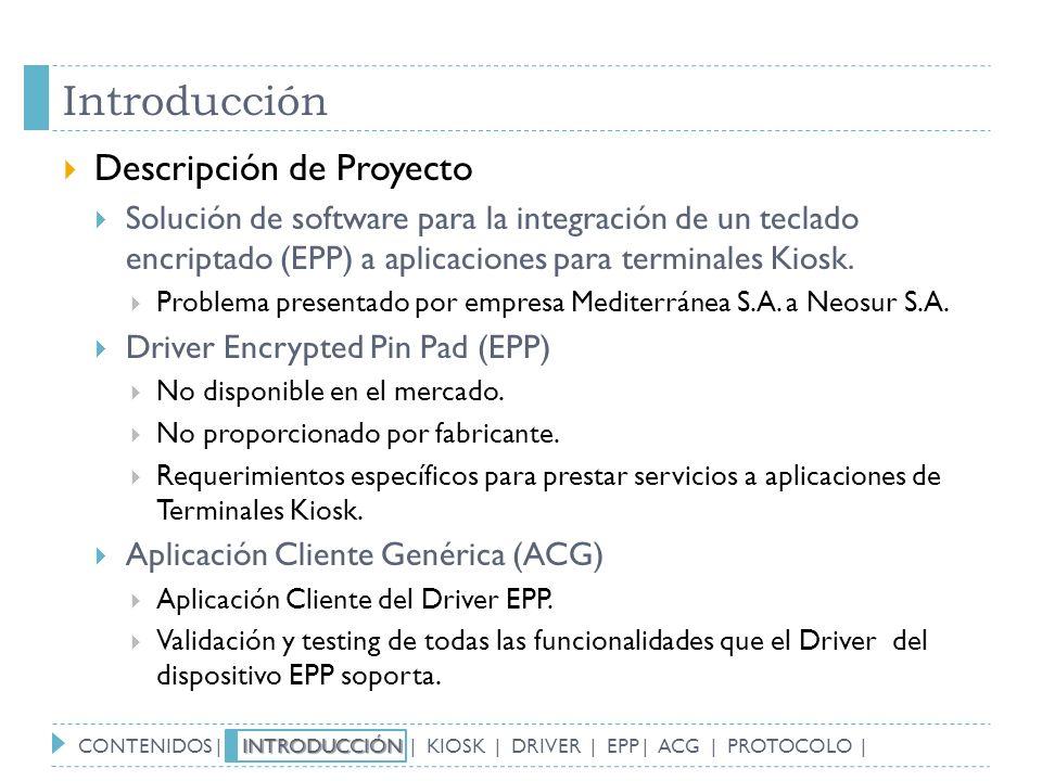 Introducción Descripción de Proyecto Solución de software para la integración de un teclado encriptado (EPP) a aplicaciones para terminales Kiosk. Pro