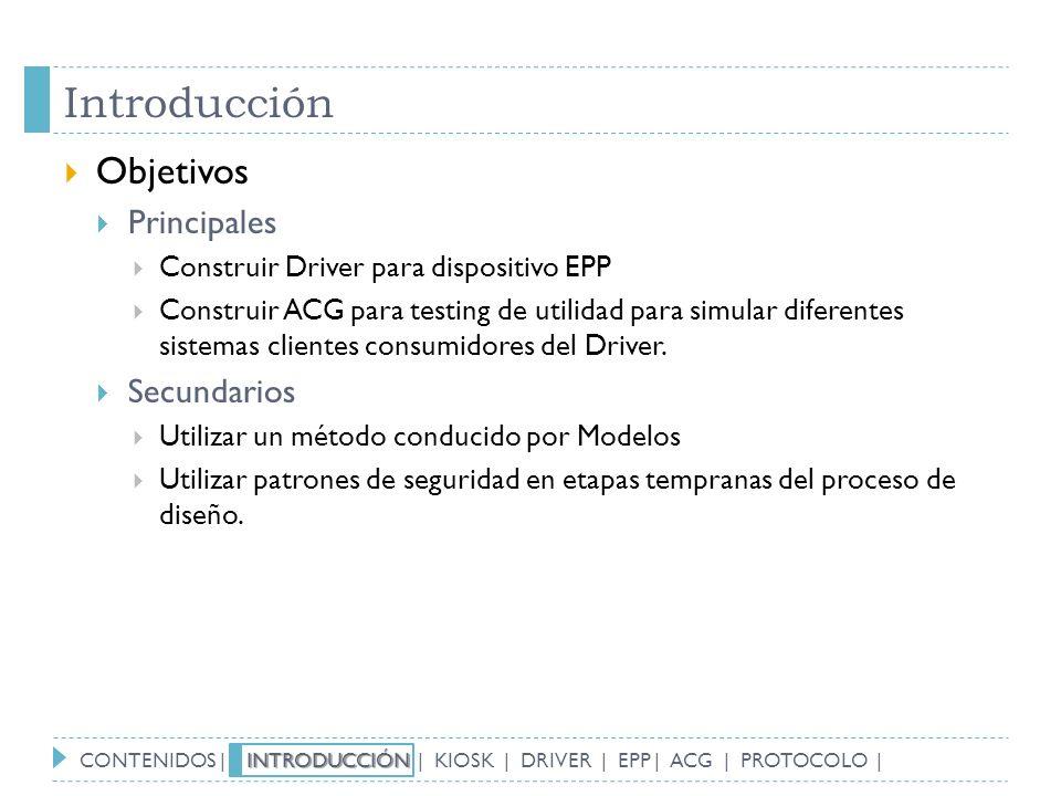 Introducción Objetivos Principales Construir Driver para dispositivo EPP Construir ACG para testing de utilidad para simular diferentes sistemas clien
