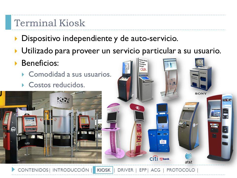 Terminal Kiosk Dispositivo independiente y de auto-servicio. Utilizado para proveer un servicio particular a su usuario. Beneficios: Comodidad a sus u