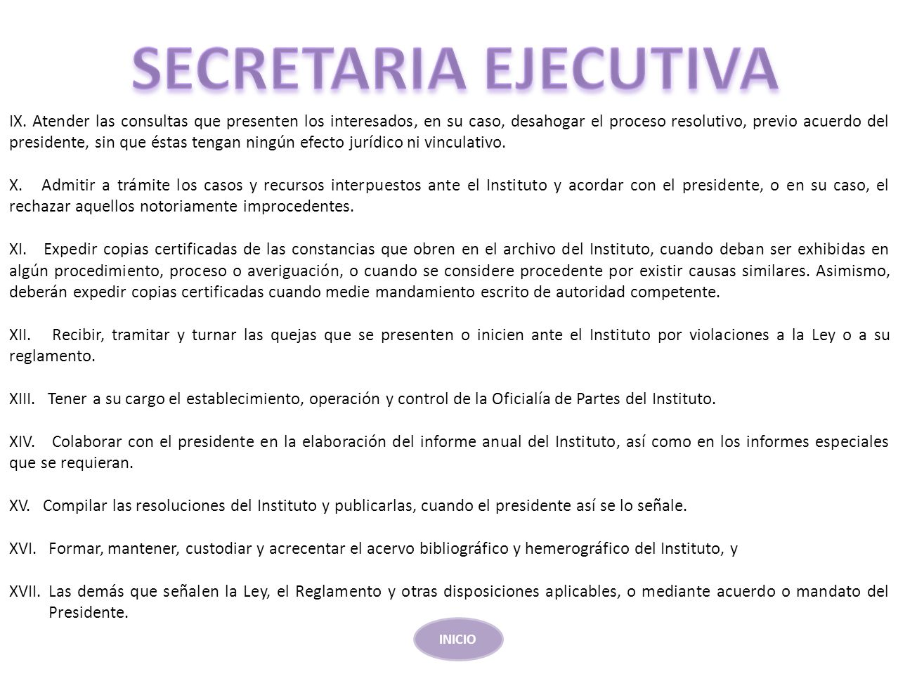 IX. Atender las consultas que presenten los interesados, en su caso, desahogar el proceso resolutivo, previo acuerdo del presidente, sin que éstas ten