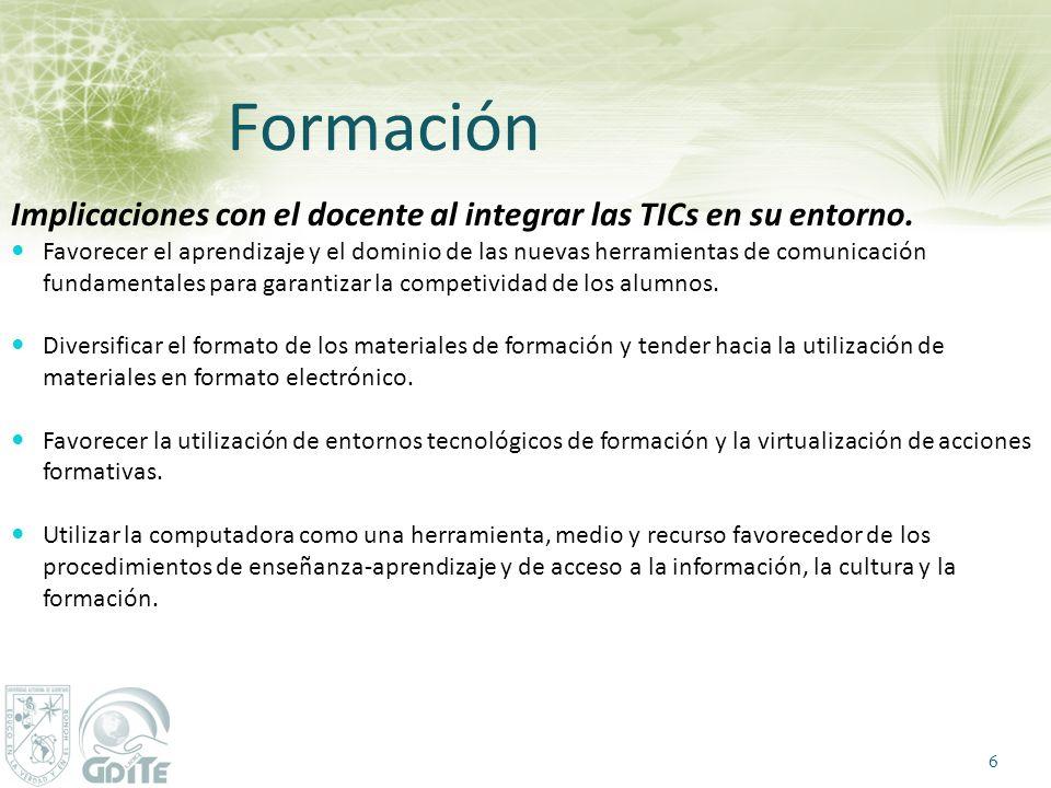 Formación Implicaciones con el docente al integrar las TICs en su entorno. Favorecer el aprendizaje y el dominio de las nuevas herramientas de comunic