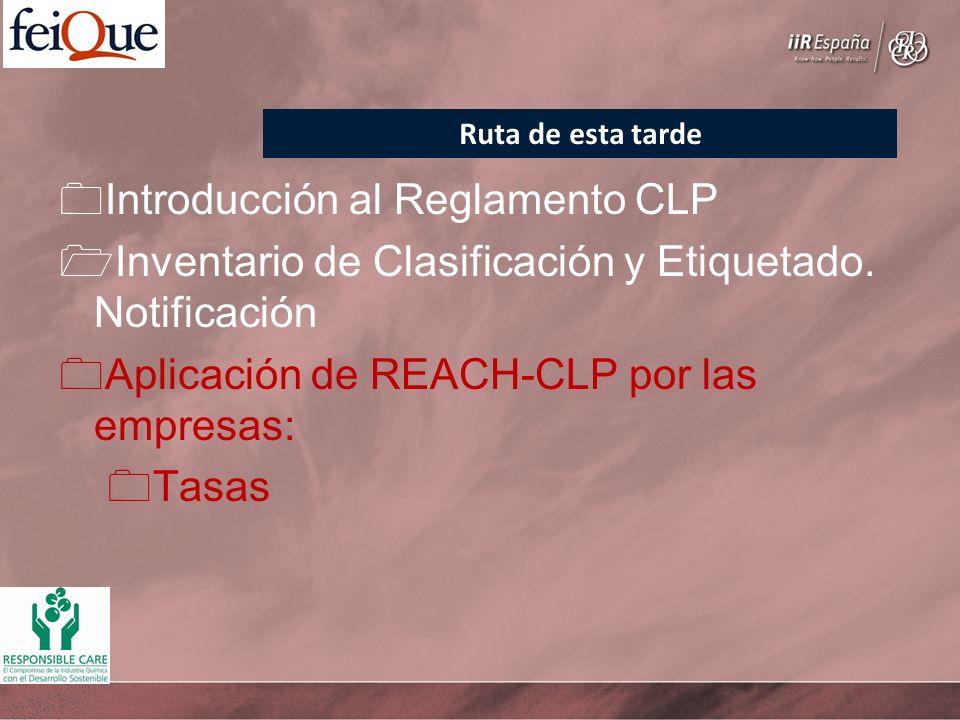 Introducción al Reglamento CLP Inventario de Clasificación y Etiquetado. Notificación Aplicación de REACH-CLP por las empresas: Tasas Ruta de esta tar