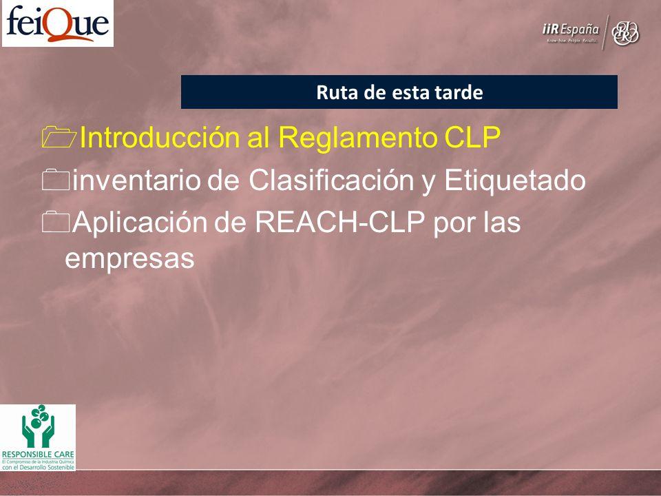 Introducción al Reglamento CLP inventario de Clasificación y Etiquetado Aplicación de REACH-CLP por las empresas Ruta de esta tarde