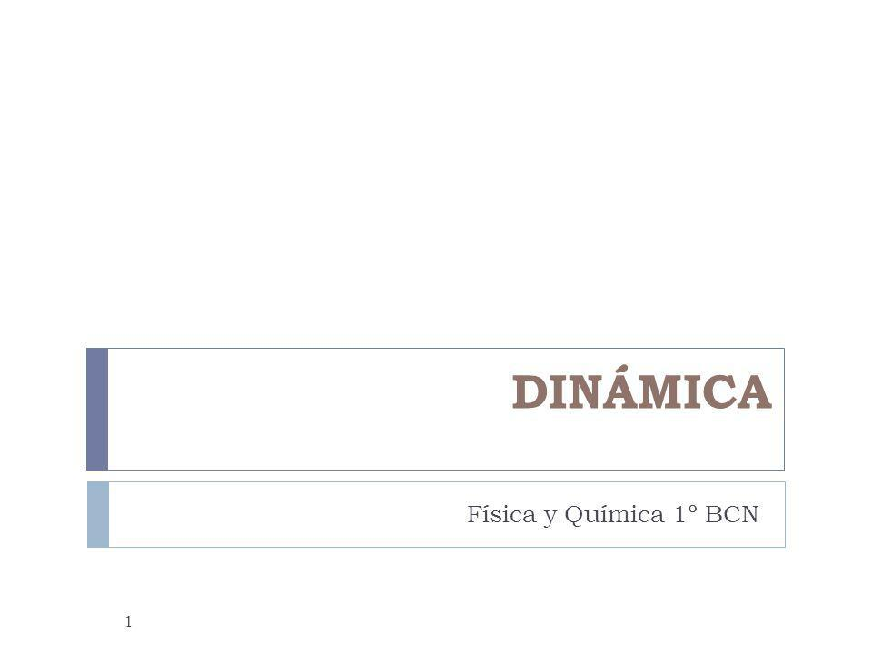 DINÁMICA Física y Química 1º BCN 1