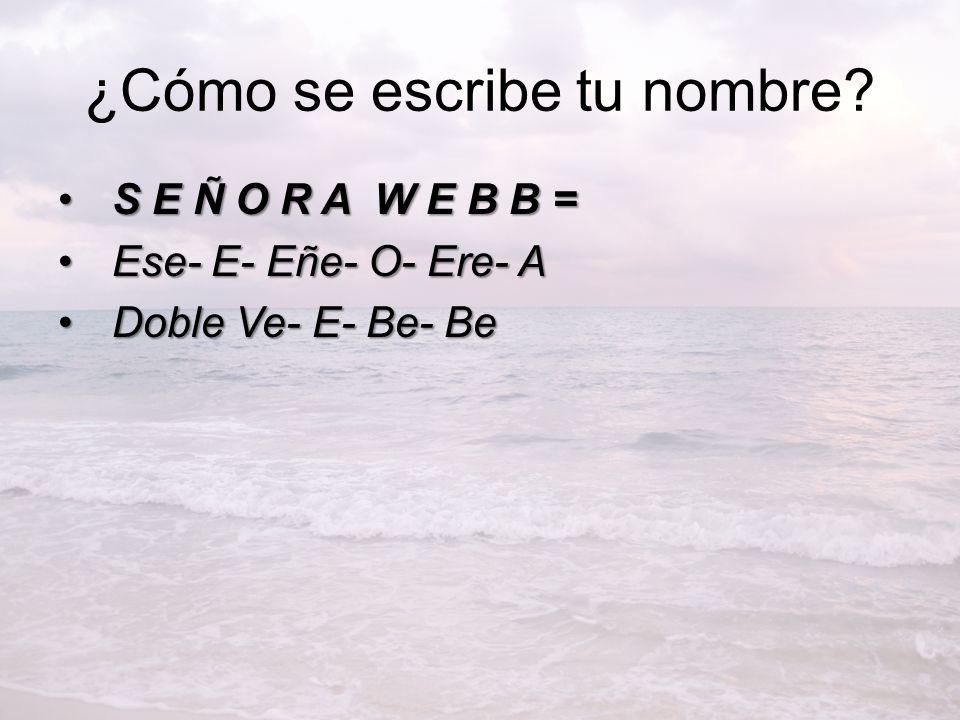 ¿Cómo se escribe tu nombre? S E Ñ O R A W E B B =S E Ñ O R A W E B B = Ese- E- Eñe- O- Ere- AEse- E- Eñe- O- Ere- A Doble Ve- E- Be- BeDoble Ve- E- Be