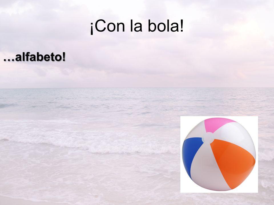 ¡Con la bola! …alfabeto!