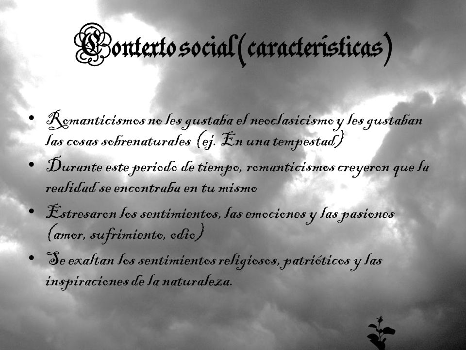 Contexto social (características) Romanticismos no les gustaba el neoclasicismo y les gustaban las cosas sobrenaturales (ej. En una tempestad) Durante