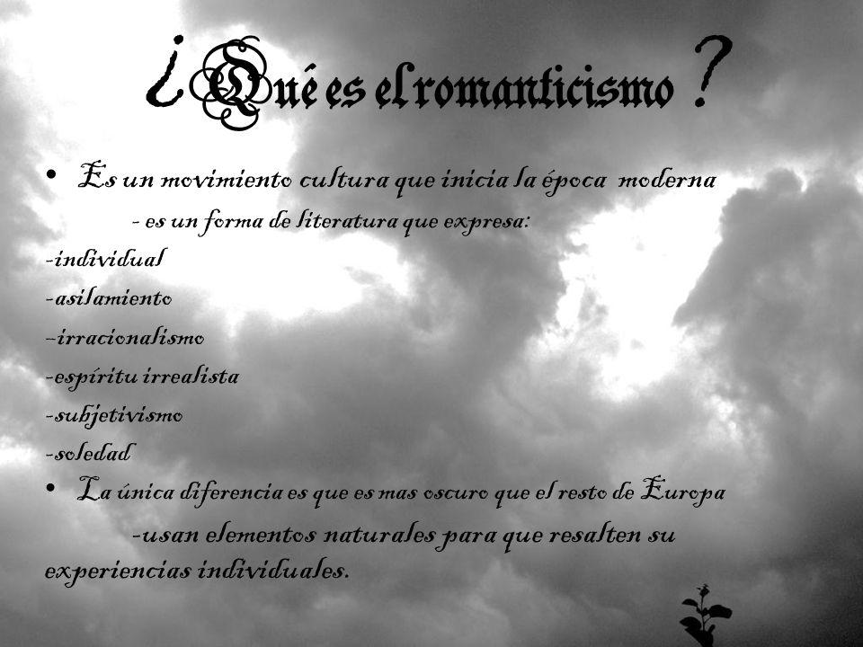 ¿ Qué es el romanticismo ? Es un movimiento cultura que inicia la época moderna - es un forma de literatura que expresa: -individual -asilamiento –irr