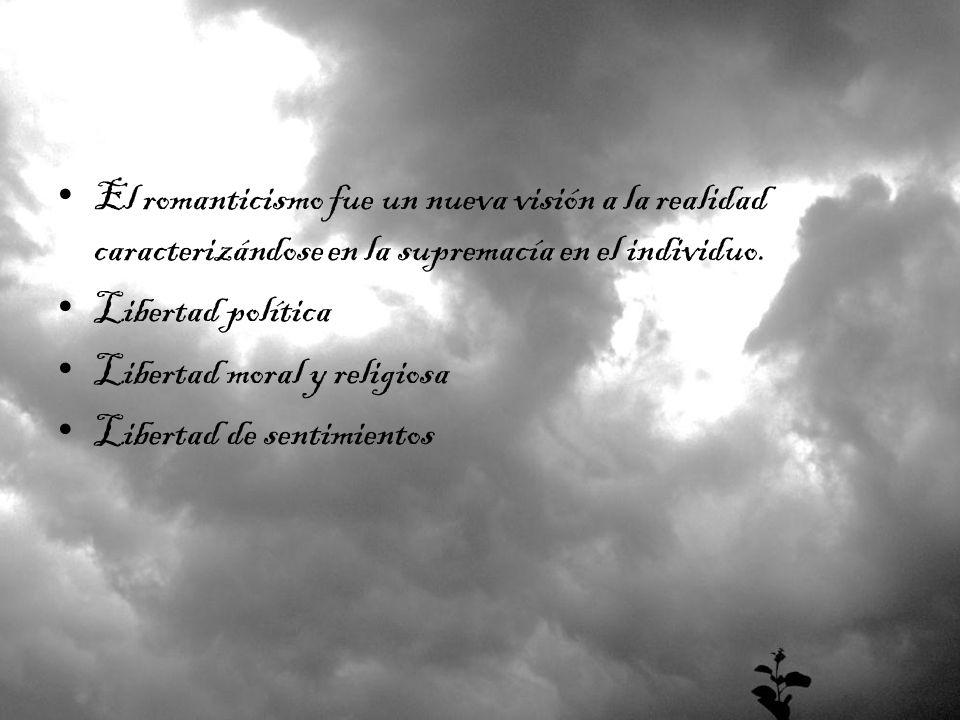 El romanticismo fue un nueva visión a la realidad caracterizándose en la supremacía en el individuo. Libertad política Libertad moral y religiosa Libe