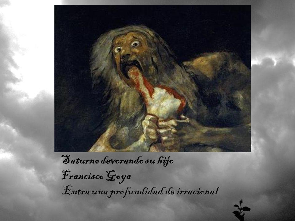 Saturno devorando su hijo Francisco Goya Entra una profundidad de irracional