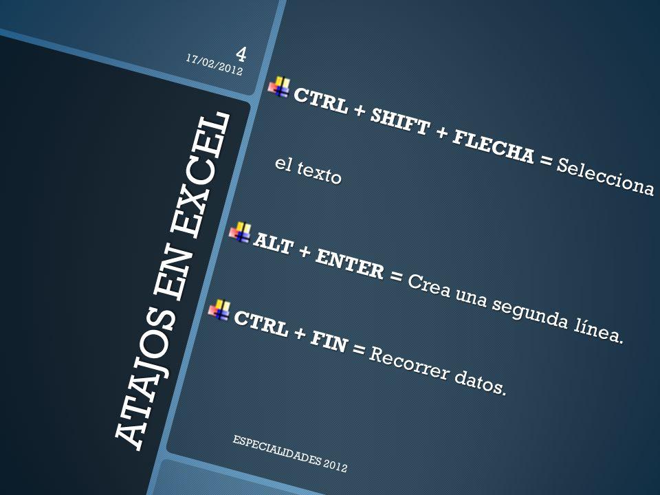 ATAJOS EN EXCEL CTRL + SHIFT + FLECHA = Selecciona el texto ALT + ENTER = Crea una segunda línea.