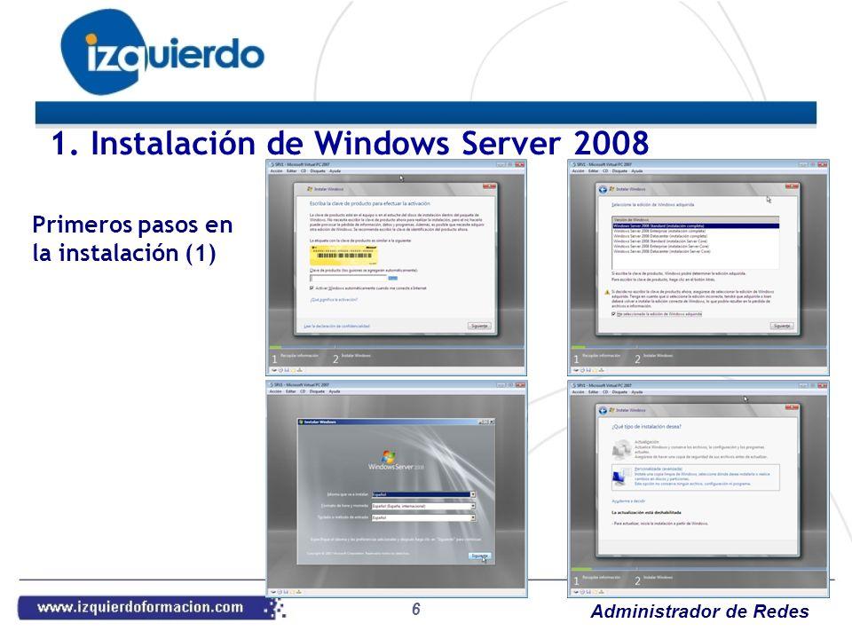 Administrador de Redes 7 1. Instalación de Windows Server 2008 Primeros pasos en la instalación (2)