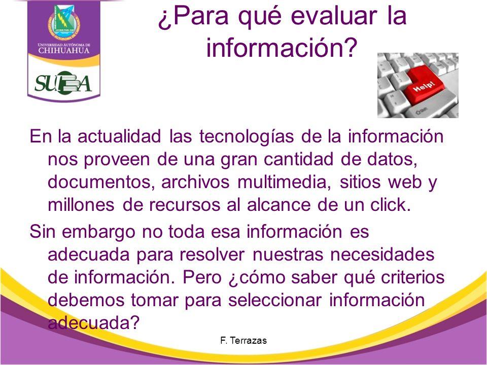 F. Terrazas Contenido ¿Por qué evaluar la información? Criterios de evaluación de la información en documentos.