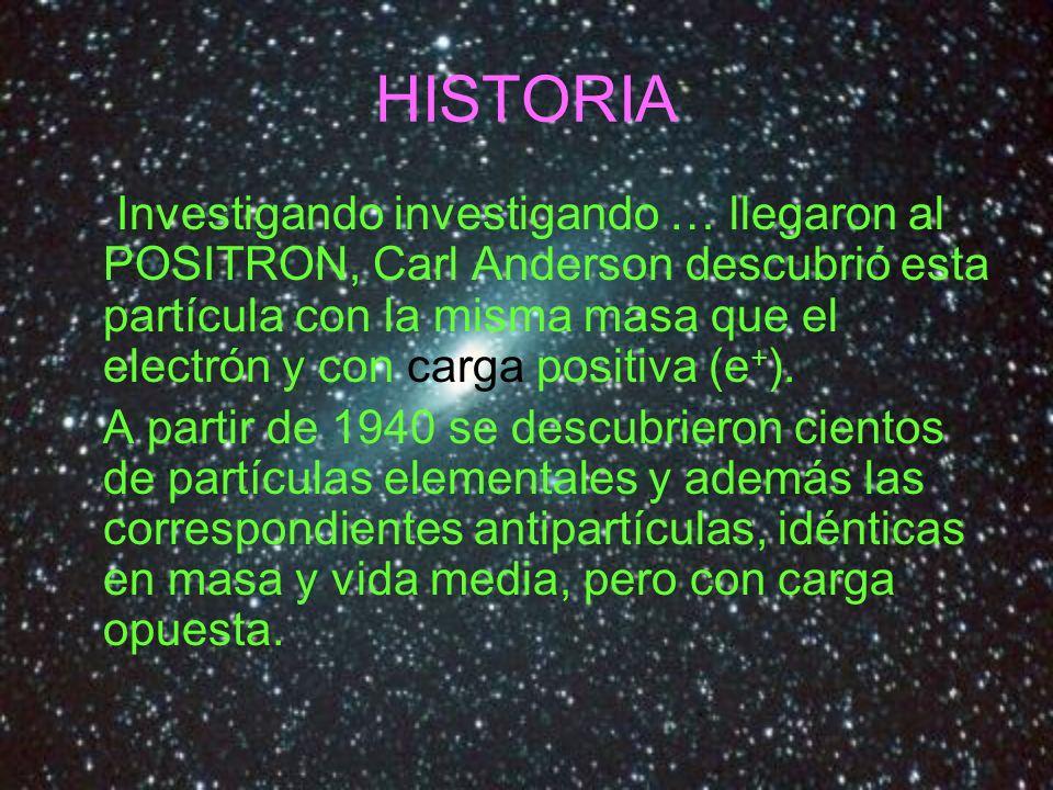 Investigando investigando … llegaron al POSITRON, Carl Anderson descubrió esta partícula con la misma masa que el electrón y con carga positiva (e + )