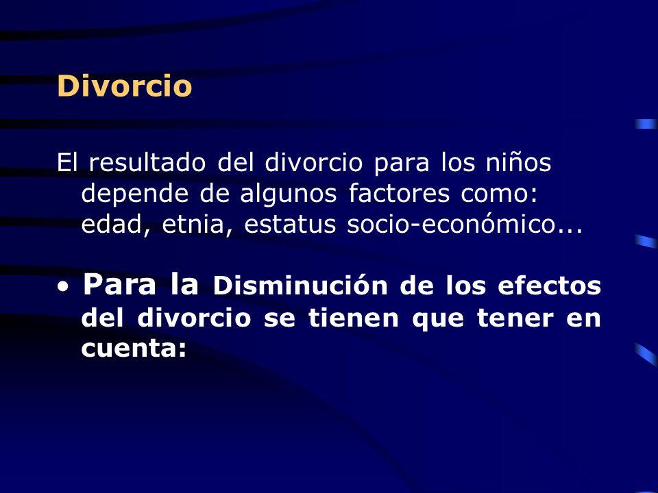 Divorcio El resultado del divorcio para los niños depende de algunos factores como: edad, etnia, estatus socio-económico...