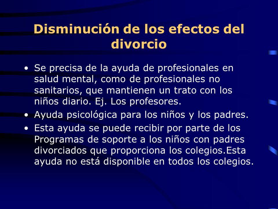 Disminución de los efectos del divorcio Se precisa de la ayuda de profesionales en salud mental, como de profesionales no sanitarios, que mantienen un trato con los niños diario.