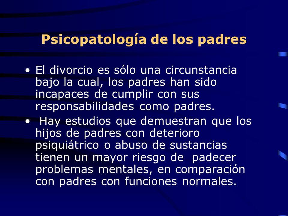 Psicopatología de los padres El divorcio es sólo una circunstancia bajo la cual, los padres han sido incapaces de cumplir con sus responsabilidades como padres.