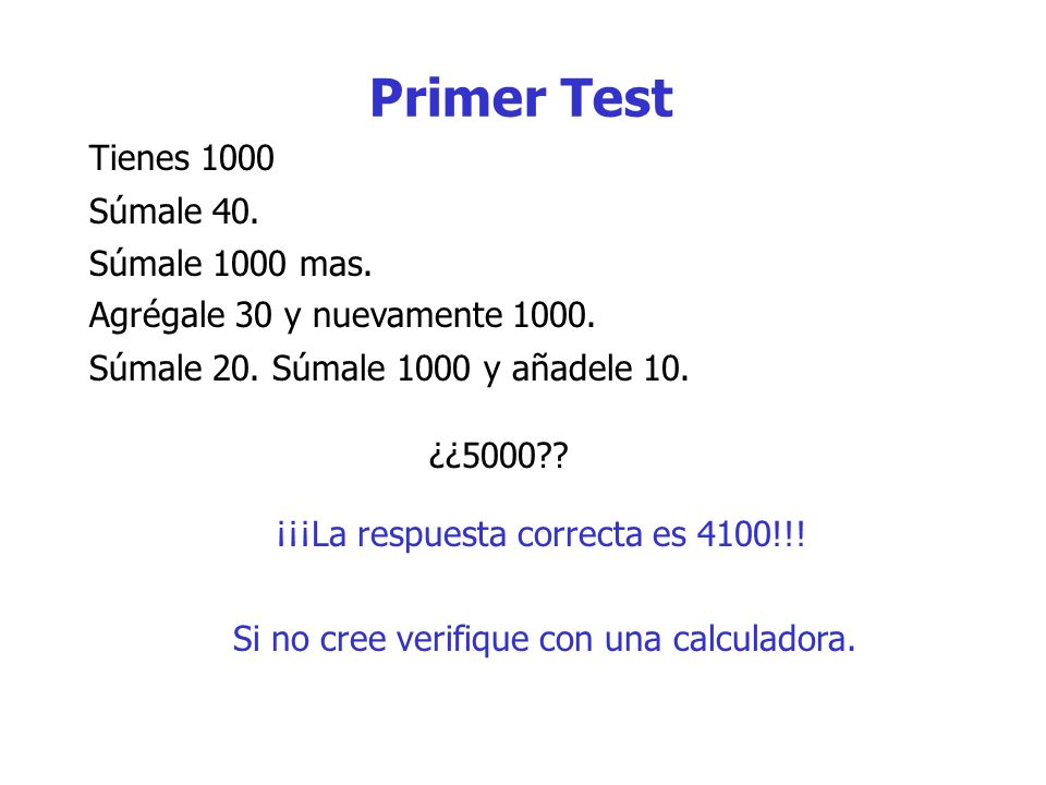 Súmale 40. Tienes 1000 Agrégale 30 y nuevamente 1000. Súmale 20. Súmale 1000 y añadele 10. ¿¿5000?? Súmale 1000 mas. ¡¡¡La respuesta correcta es 4100!