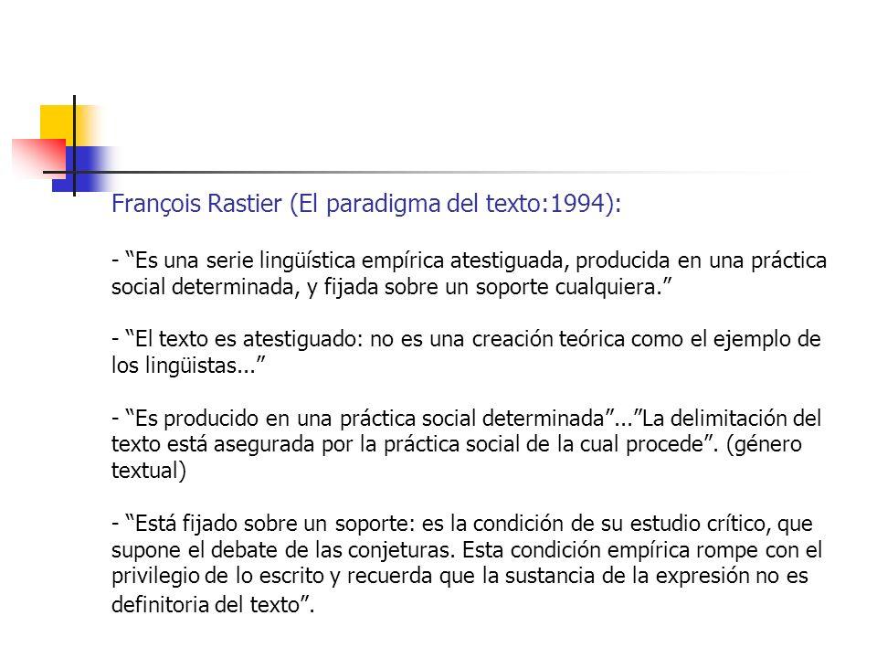 François Rastier (El paradigma del texto:1994): - Es una serie lingüística empírica atestiguada, producida en una práctica social determinada, y fijad