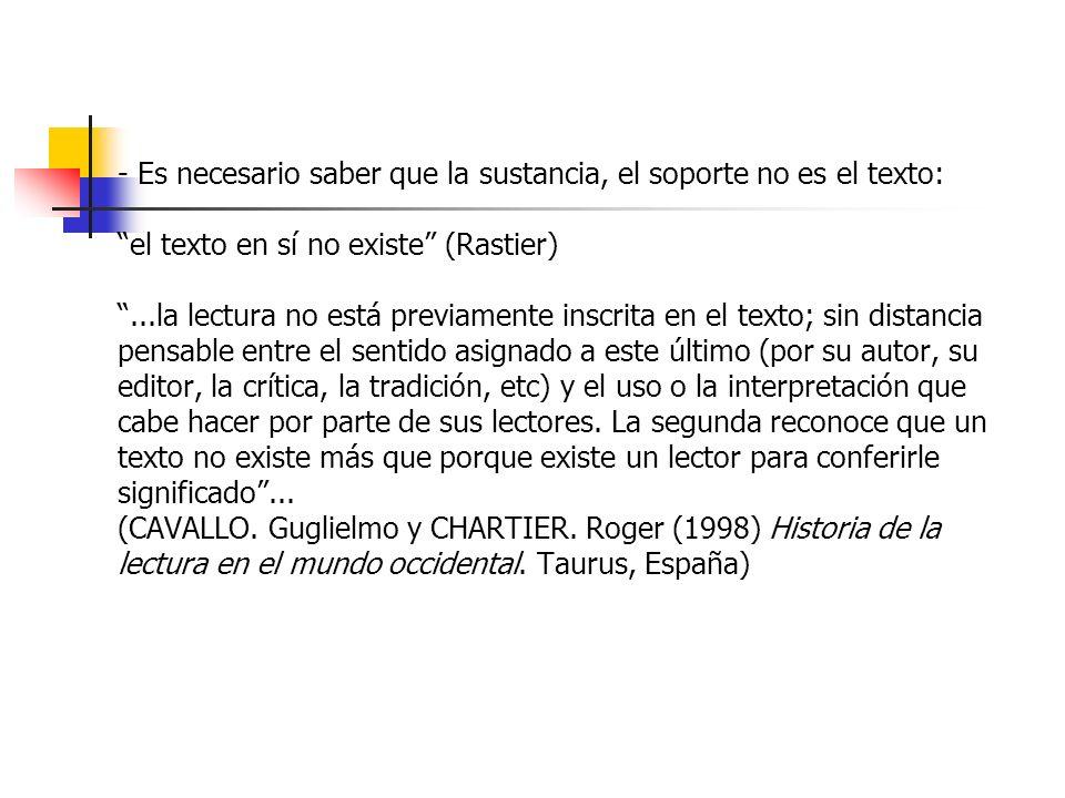 - Es necesario saber que la sustancia, el soporte no es el texto: el texto en sí no existe (Rastier)...la lectura no está previamente inscrita en el t
