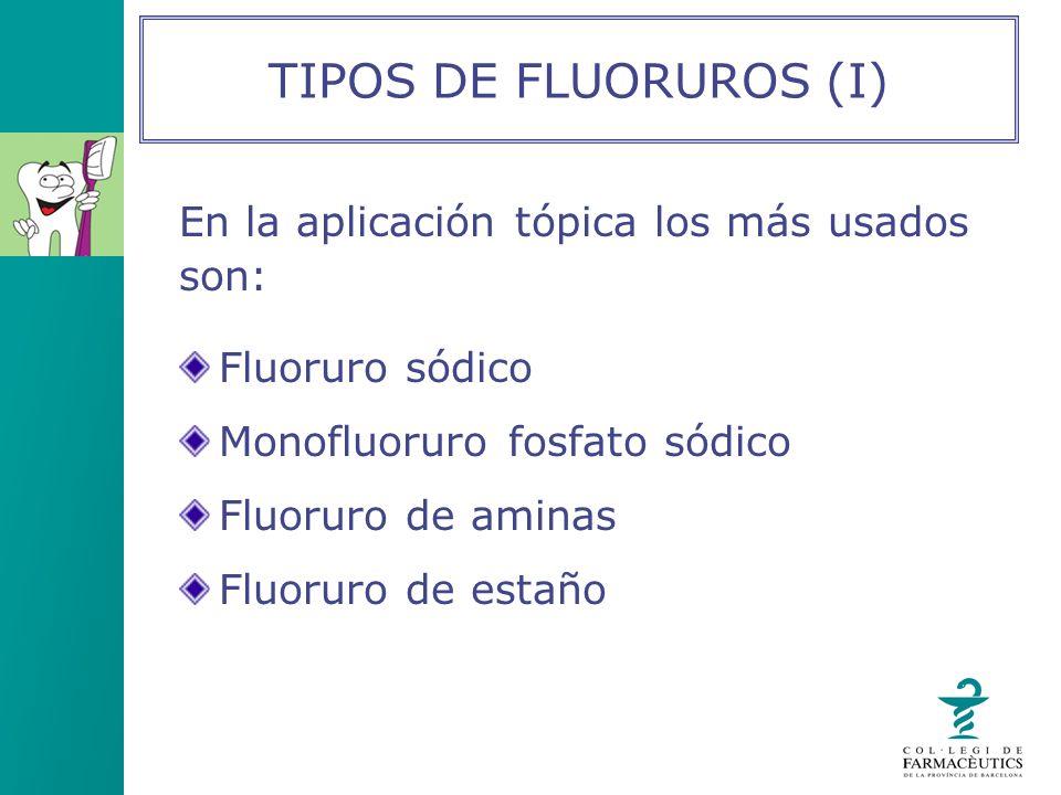 En la aplicación tópica los más usados son: Fluoruro sódico Monofluoruro fosfato sódico Fluoruro de aminas Fluoruro de estaño TIPOS DE FLUORUROS (I)