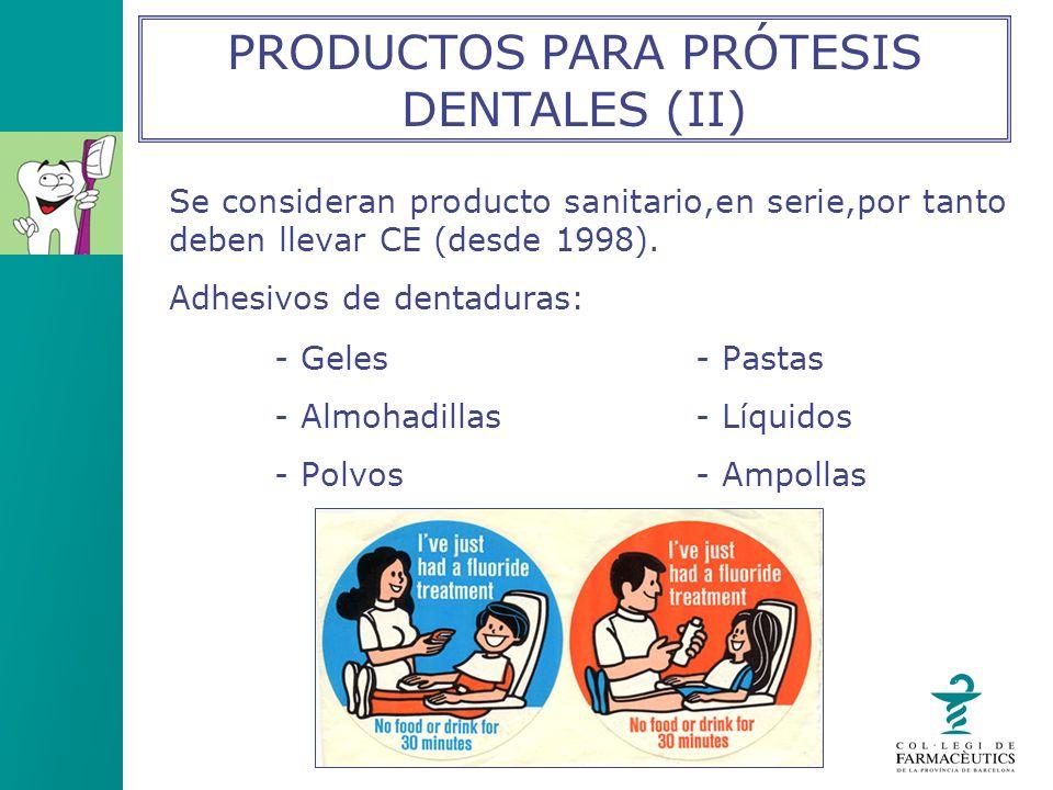 Se consideran producto sanitario,en serie,por tanto deben llevar CE (desde 1998). Adhesivos de dentaduras: - Geles- Pastas - Almohadillas- Líquidos -