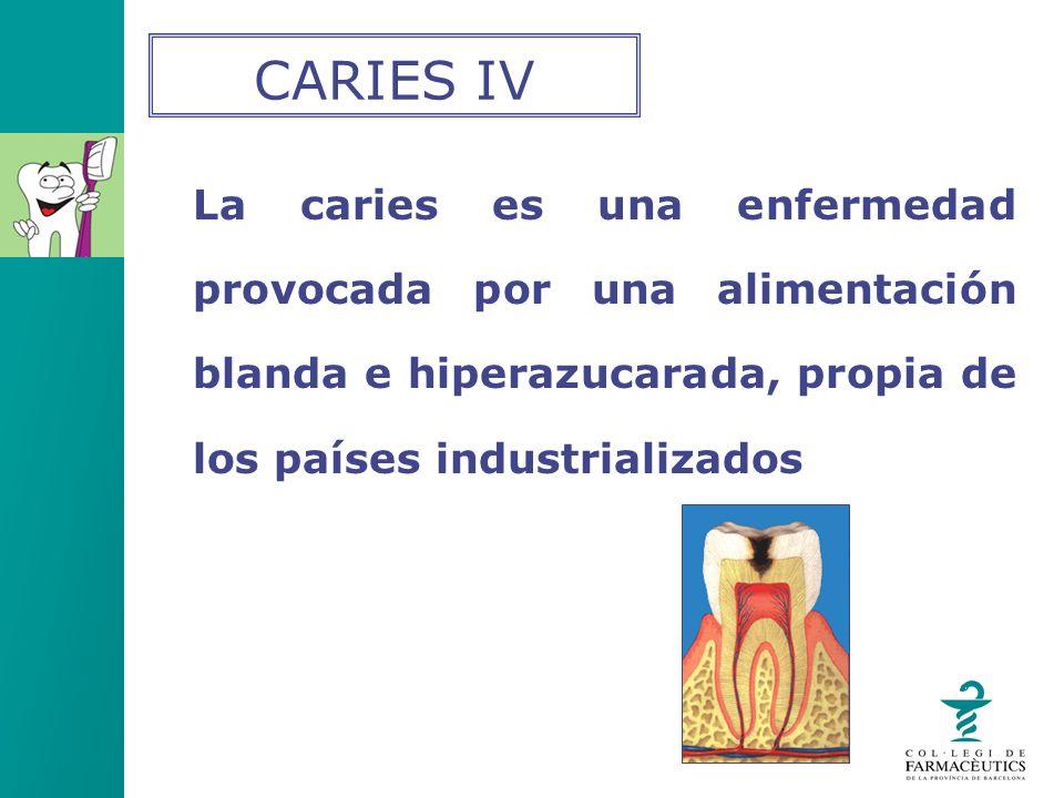 La caries es una enfermedad provocada por una alimentación blanda e hiperazucarada, propia de los países industrializados CARIES IV