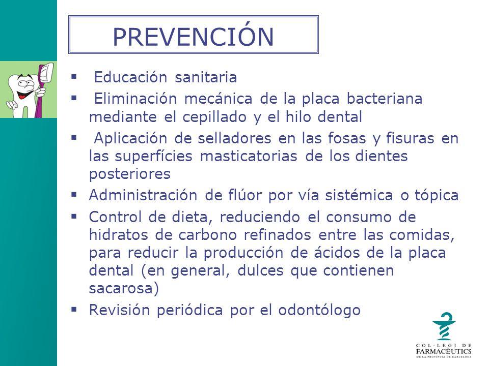 Educación sanitaria Eliminación mecánica de la placa bacteriana mediante el cepillado y el hilo dental Aplicación de selladores en las fosas y fisuras