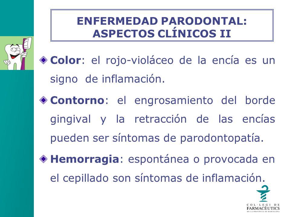 Color: el rojo-violáceo de la encía es un signo de inflamación. Contorno: el engrosamiento del borde gingival y la retracción de las encías pueden ser