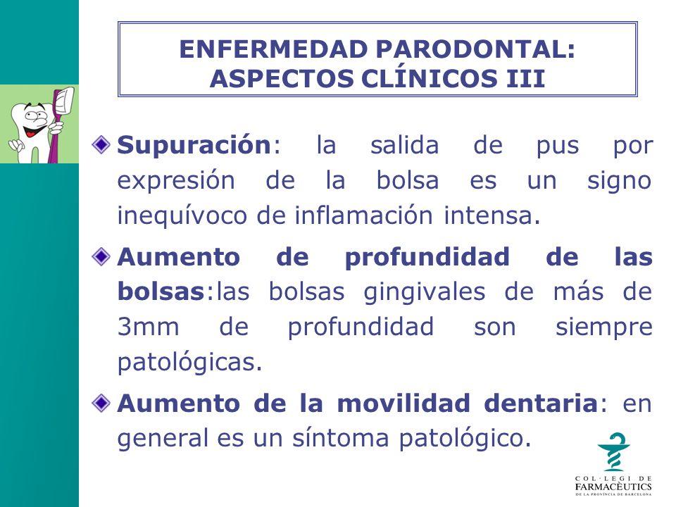 Supuración: la salida de pus por expresión de la bolsa es un signo inequívoco de inflamación intensa. Aumento de profundidad de las bolsas:las bolsas