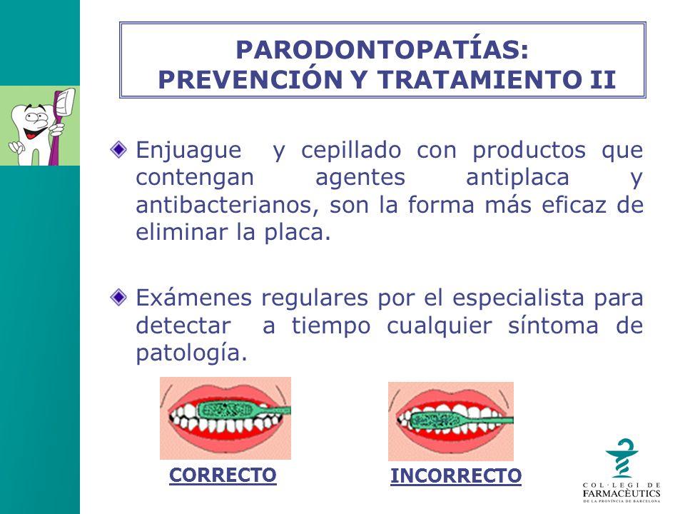 Enjuague y cepillado con productos que contengan agentes antiplaca y antibacterianos, son la forma más eficaz de eliminar la placa. Exámenes regulares
