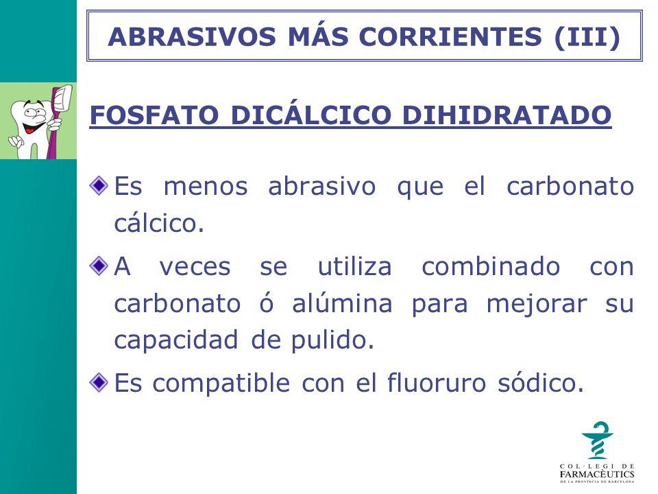 FOSFATO DICÁLCICO DIHIDRATADO Es menos abrasivo que el carbonato cálcico. A veces se utiliza combinado con carbonato ó alúmina para mejorar su capacid
