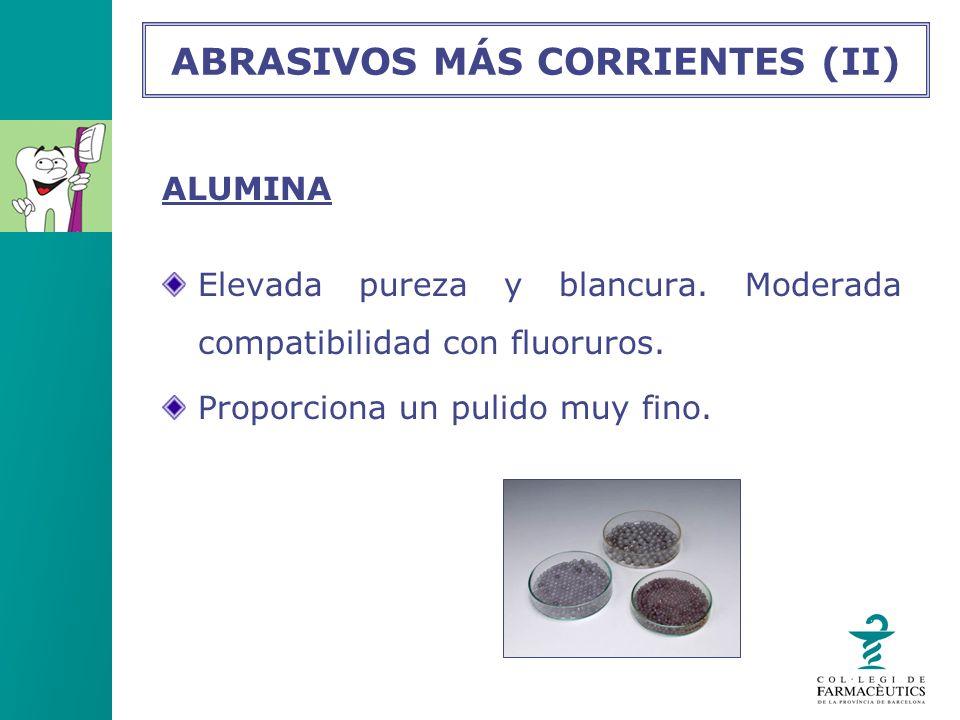 ALUMINA Elevada pureza y blancura. Moderada compatibilidad con fluoruros. Proporciona un pulido muy fino. ABRASIVOS MÁS CORRIENTES (II)