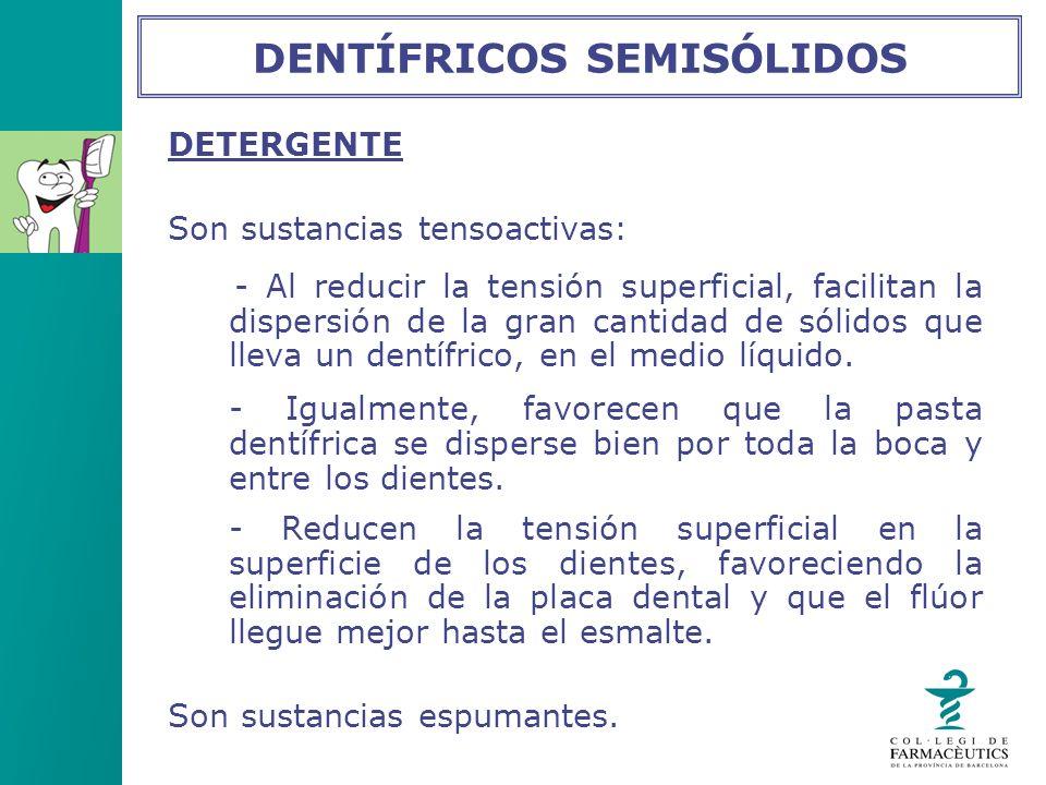 DETERGENTE Son sustancias tensoactivas: - Al reducir la tensión superficial, facilitan la dispersión de la gran cantidad de sólidos que lleva un dentí
