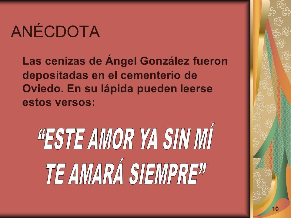 ANÉCDOTA Las cenizas de Ángel González fueron depositadas en el cementerio de Oviedo. En su lápida pueden leerse estos versos: 10
