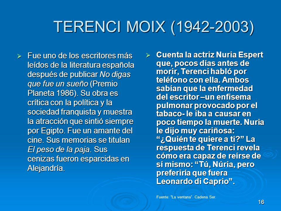 TERENCI MOIX (1942-2003) TERENCI MOIX (1942-2003) Fue uno de los escritores más leídos de la literatura española después de publicar No digas que fue