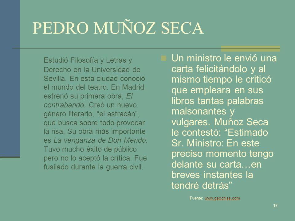 PEDRO MUÑOZ SECA Estudió Filosofía y Letras y Derecho en la Universidad de Sevilla. En esta ciudad conoció el mundo del teatro. En Madrid estrenó su p