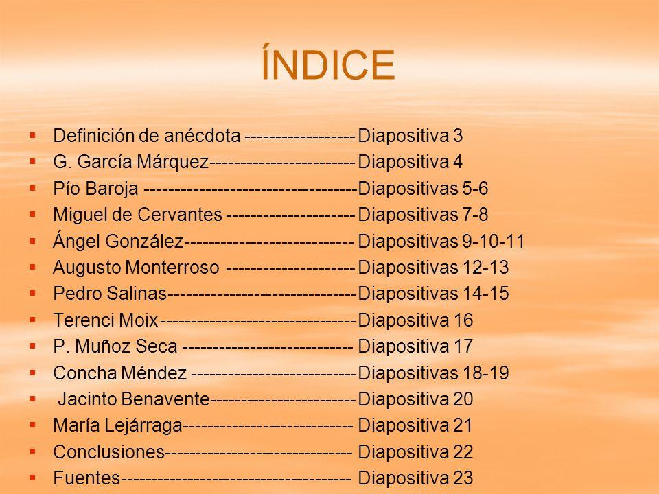 ÍNDICE Definición de anécdota ------------------Diapositiva 3 G. García Márquez------------------------Diapositiva 4 Pío Baroja ----------------------
